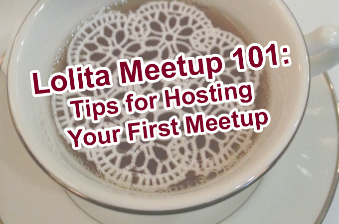 Lolita Fashion 101: What is a Meetup + Tips for Hosting a Meetup