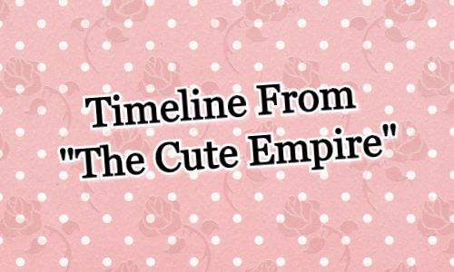 "Timeline From The ""Cute"" Empire"