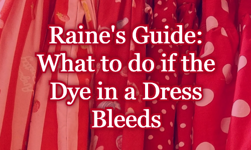 Raine's Guide: What to do if the Dye in a Dress Bleeds