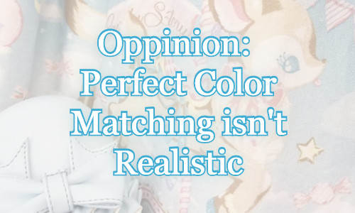 Opinion: Perfect Color Matching isn't Realistic