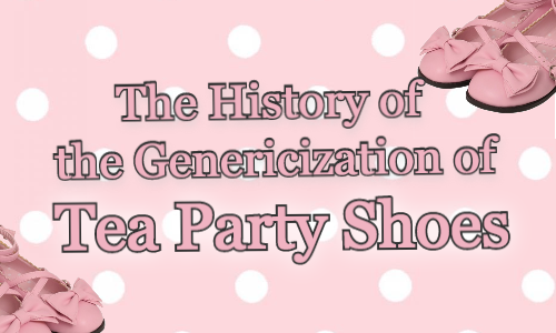 The History of the Genericization of Tea Party Shoes